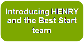 Introducing HENRY and the Best Start team