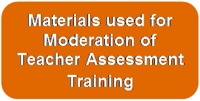 Materials used for Moderation of Teacher Assessment Training